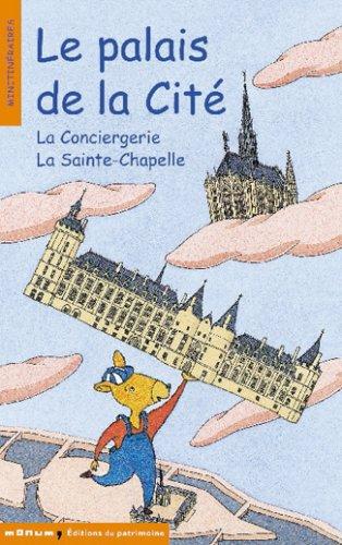 Le Palais de La Cité. La Conciergerie, La Saint-Chapelle par Corinne Albaut