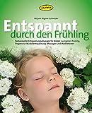 Entspannt durch den Frühling: Fantasievolle Entspannungs-übungen für Kinder: Autogenes Training, Progressive Muskelentspannung, Massagen und Meditationen (Praxisbücher für den pädagogischen Alltag)