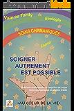 Soigner Autrement est Possible: Guérison chamanique de l'esprit et du corps : soins chamaniques et relation d'aide