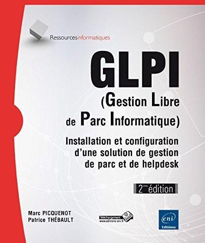 GLPI (Gestion Libre de Parc Informatique) - Installation et configuration d'une solution de gestion de parc et de helpdesk (2ime dition) de Marc PICQUENOT Patrice THBAULT (10 juin 2015) Broch