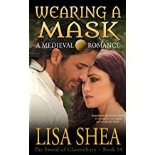 Wearing a Mask - a Medieval Romance (The Sword of Glastonbury Book 14)