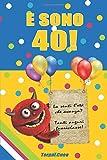 E sono 40!: Un libro come biglietto di auguri per il compleanno. Puoi scrivere dediche, frasi e utilizzarlo come agenda. Idea regalo divertente invece dei biglietti di tanti auguri per i 40 anni