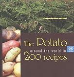 The Potato Around the World in 200 Recipes: An International Cookbook
