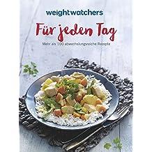 Weight Watchers - Für jeden Tag: Mehr als 100 abwechslungsreiche Rezepte
