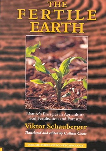 [The Fertile Earth: Nature's Energies in Agriculture, Soil Fertilisation and Forestry] (By: Viktor Schauberger) [published: August, 2000] par Viktor Schauberger