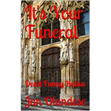 It's Your Funeral: Dead Funny Haiku (English Edition)