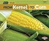From Kernel to Corn (Start to Finish, Second (Paperback)) by Robin Nelson (2012-01-01)