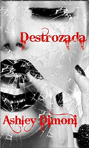 Destrozada: Destrozada 1 por Ashley Dimoni