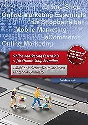 Online Marketing - Essentials für Online Shop Betreiber.: Für Online-Shop Betreiber mit Mobile Marketing und Facebook Marketing