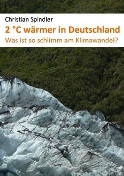 2 Grad wärmer in Deutschland - Was ist so schlimm am Klimawandel?