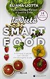 La dieta Smartfood. In forma e in salute con i 30 cibi che allungano la vita
