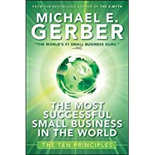 The Most Successful Small Business in The World: The Ten Principles by Michael E. Gerber (2010-01-07)