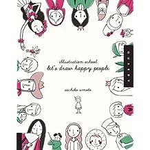 Illustration School: Let's Draw Happy People by Sachiko Umoto (1-Oct-2010) Paperback