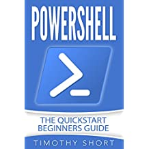 Powershell: The Quick Start Beginners Guide (English Edition)