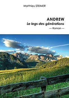 Andrew : Le legs des générations (French Edition) by [Steimer, Matthieu]