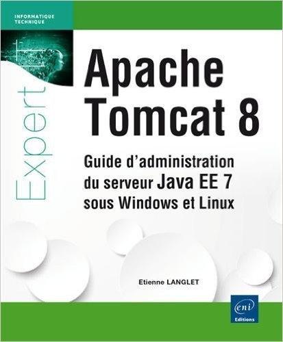 Apache Tomcat 8 - Guide d'administration du serveur Java EE 7 sous Windows et Linux de Etienne LANGLET ( 11 juin 2014 )