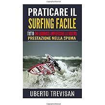Praticare il surfing facile: Tutto che dobbiate amplificare la vostra prestazione nella spuma