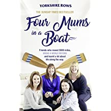 Four Mums in a Boat: Friends who rowed 3000 miles, broke a world record and learnt a lot about life along the way (English Edition)