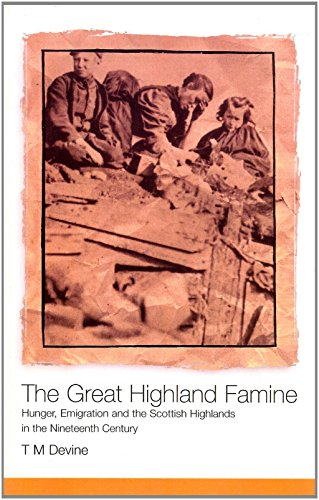 The Great Highland Famine: Hunger, Emigration and the Scottish Highlands in the Nineteenth Century by Tom M. Devine (16-Feb-2004) Paperback