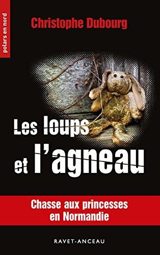 Les loups et l'agneau: Chasse aux princesses en Normandie (Polars en Nord t. 238) (French Edition)