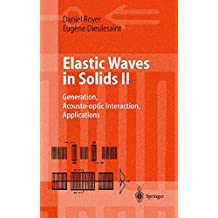 Elastic Waves in Solids 2: Generation, Acousto-Optic Interaction, Applications