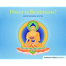 What Is Buddhism?: Buddhism for Children Level 3