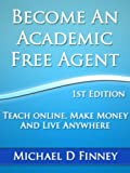 Become an Academic Free Agent: Teach Online, Make Money, and Live Anywhere (English Edition)
