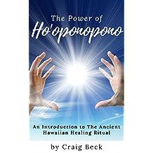 The Power of Ho'oponopono: An Introduction to The Ancient Hawaiian Healing Ritual