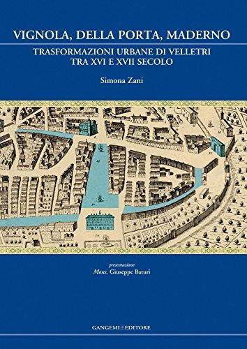 Vignola, Della Porta, Maderno: Trasformazioni urbane di Velletri tra XVI e XVII secolo