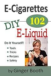 E-cigarettes 102: Diy E-liquid: Volume 2 (E-Cigarettes 101)
