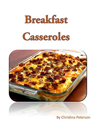 Breakfast Casseroles: Every recipe ends with space for notes, Recipe includes pizza, sausage, egg, Souffle, Quiche and more (English Edition)