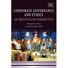 Corporate Governance and Ethics: An Aristotelian Perspective (New Horizons in Leadership Studies Series) by Alejo Jose G. Sison (2008-09-08)
