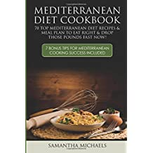 Mediterranean Diet Cookbook: 70 Top Mediterranean Diet Recipes & Meal Plan To Eat Right & Drop Those Pounds Fast Now! (7 Bonus Tips For Mediterranean Cooking Success Included)