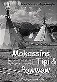 Indianer Werkstatt / Mokassins, Tipi & Powwow: Indianer Werkstatt 2. Traditionen & Handwerk (Zytglogge Werkbücher) - Petra Ketelsen