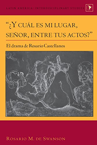 ¿Y cuál es mi lugar, señor, entre tus actos?: El drama de Rosario Castellanos (Latin America nº 33) por Rosario M. Swanson