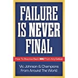 Failure Is Never Final: How To Bounce Back BIG From Any Defeat (English Edition)