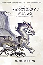 Within the Sanctuary of Wings: A Memoir by Lady Trent (A Natural History of Dragons 5)