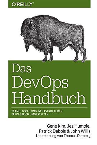 Das DevOps-Handbuch: Teams, Tools und Infrastrukturen erfolgreich umgestalten (Das Handbuch)