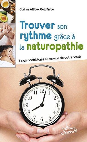 Trouver son rythme grâce à la naturopathie : La chronobiologie au service de votre santé par Corinne Allioux Goldfabre