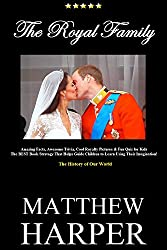 THE ROYAL FAMILY: Amazing Facts, Awesome Trivia, Cool Royalty Pictures & Fun Quiz for Kids - The BEST Book Strategy That Helps Guide Children to Learn ... History of Our World (Did You Know 15)
