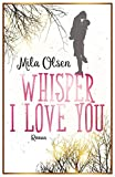 Whisper I Love You - Mila Olsen
