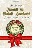 Scarica Libro Incanti dei Natali lombardi Le nostre leggende e tradizioni (PDF,EPUB,MOBI) Online Italiano Gratis
