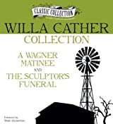 Willa Cather Collection: A Wagner Matinee, The Sculptor's Funeral (Classic Collection (Brilliance Audio)) by Willa Cather (2012-12-04)