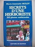 Secrets d'une herboriste : 250 plantes médicinales, 115 maladies courantes, conseils de beauté...