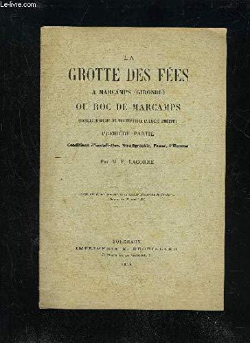 LA GROTTE DES FEES A MARCAMPS OU ROC DE MARCAMPS (FOUILLES DU GROUPE DES PREHISTORIENS DE LA SOCIETE LINEENNE) - PREMIERE PARTIE - CONDITIONS D'INSTALLATION, STRATIGRAPHIE, FAUNE, L'HOMME par LACOMBE M.F.