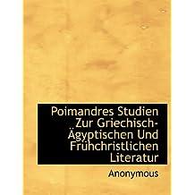 Poimandres Studien Zur Griechisch- Gyptischen Und Fr Hchristlichen Literatur