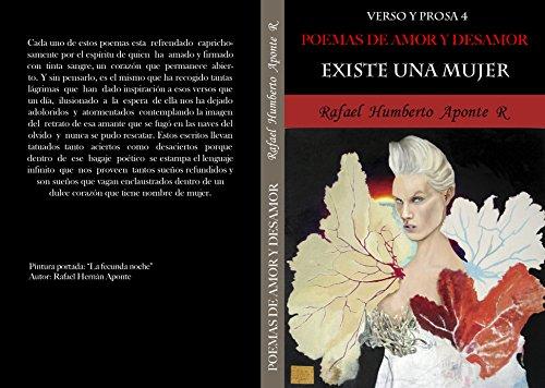 Verso y Prosa 4           Poemas de Amor y Desamor: Existe una Mujer por Rafael Humberto Aponte Roa