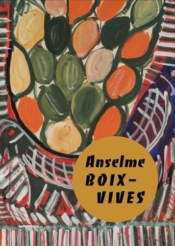 Anselme Boix-Vives : catalogue d'exposition, Chambéry, Musée des Beaux-Arts, du 25 novembre 2017 au 11 mars 2018