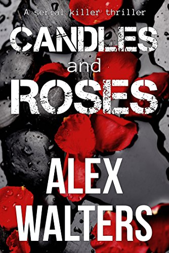 Candles and Roses: a serial killer thriller by [Walters, Alex]