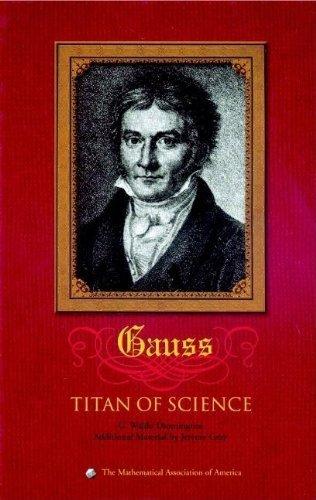 Carl Friedrich Gauss: Titan of Science (Spectrum) by G. Waldo Dunnington, Jeremy Gray, Fritz-Egbert Dohse (2003) Hardcover